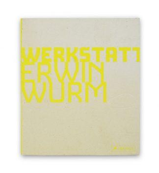 Erwin Wurm (1954), Kunstwerkstatt Erwin Wurm, 2008
